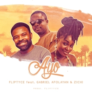 Fliptyce - AYO ft. Gabriel Afolayan x Zichi